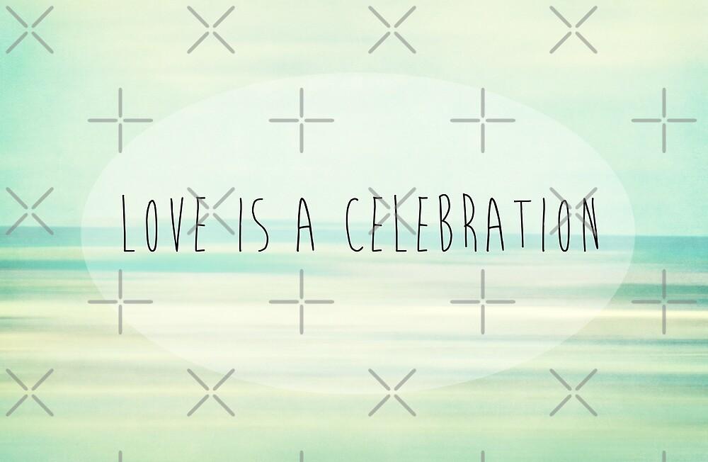 Love Is A Celebration by Denise Abé