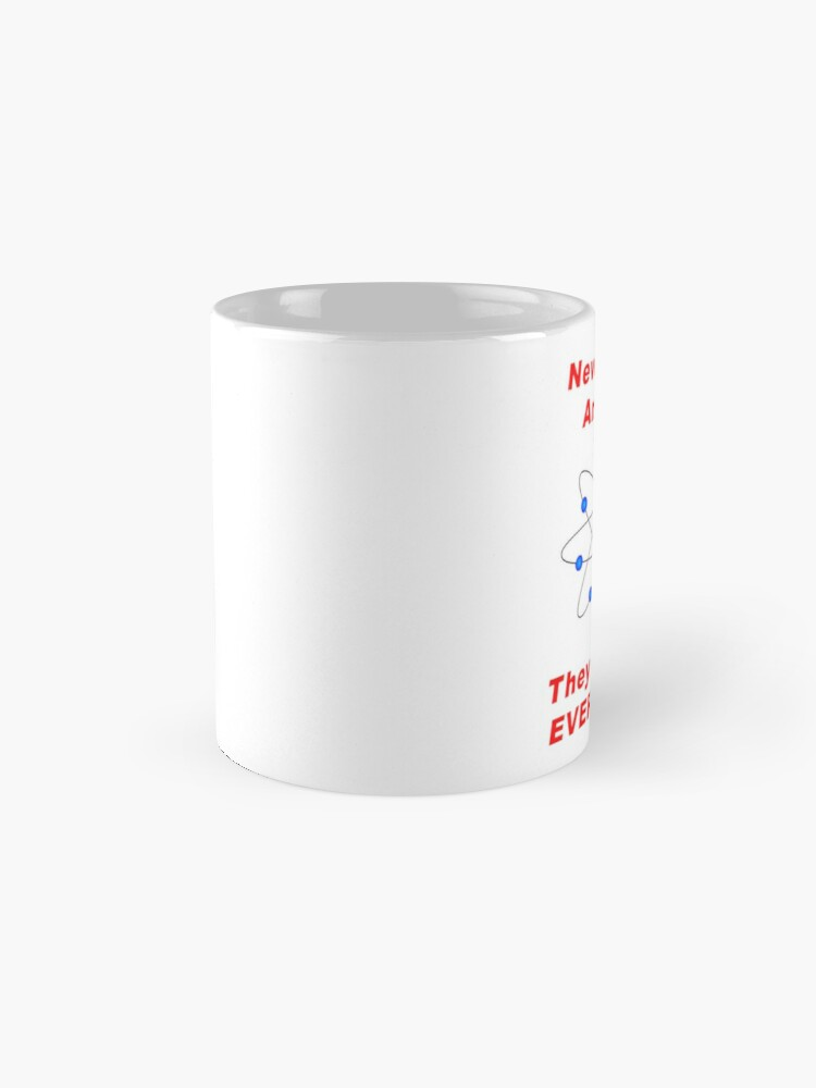 Alternate view of Never Trust An Atom - They Make Up EVERYTHING! Mug