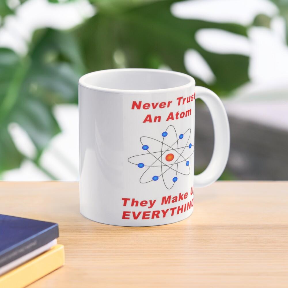 Never Trust An Atom - They Make Up EVERYTHING! Mug