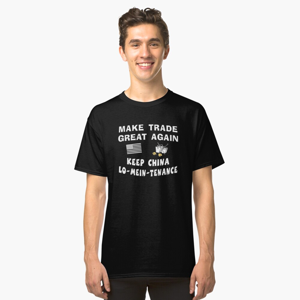 Trump Make Trade Great Again, Lo Mein Funny Shirt. Classic T-Shirt Front