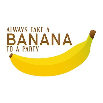 Always Take a Banana to a Party! by maddies-art