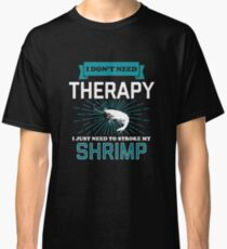 I Dont Need Therapy - SHRIMPS Classic T-Shirt