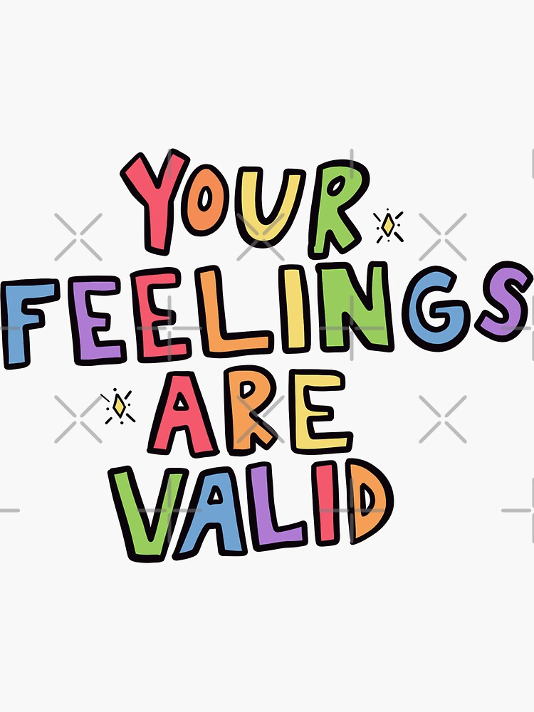 Your Feelings Are Valid by crystaldraws