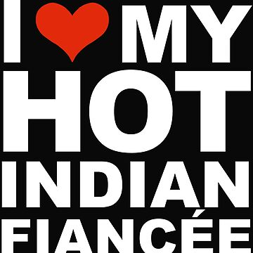 I Love my hot Indian Fiancee Engaged Engagement India by losttribe