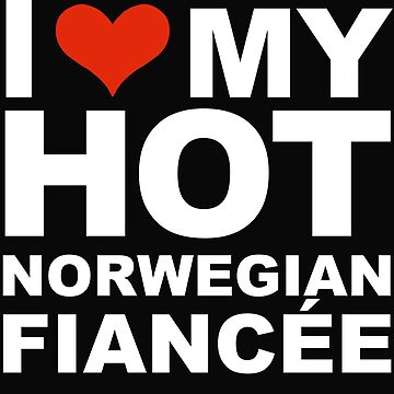 I Love my hot Norwegian Fiancee Engaged Engagement Norway by losttribe