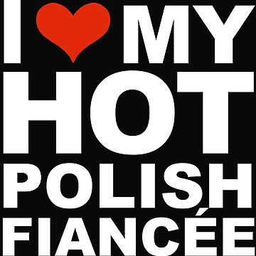 I Love my hot Polish Fiancee Engaged Engagement Poland by losttribe