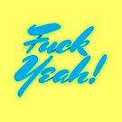 Fuck Yeah! by jarodface