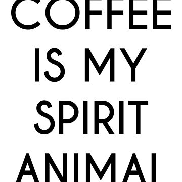 Coffe is  my spirit animal by Bokoro