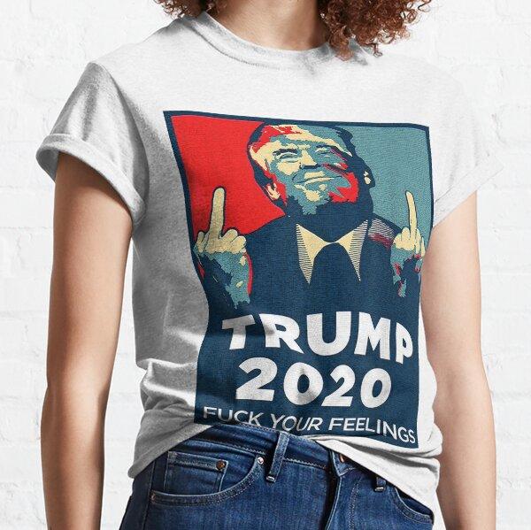 Funny Trump 2020 FUCK Your Feelings Shirt Classic T-Shirt