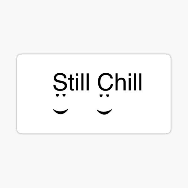 Still Chill Sticker