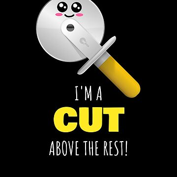 I'm A Cut Above The Rest Cute Pizza Cutter Pun by DogBoo
