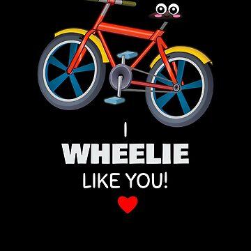 I Wheelie Like You Cute Bicycle Pun by DogBoo