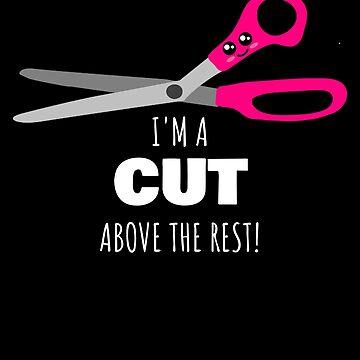 I'm A Cut Above The Rest Cute Scissors Pun by DogBoo