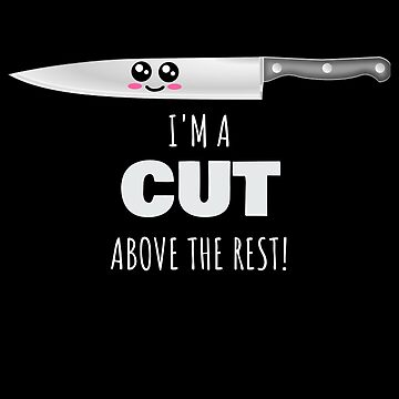 I'm A Cut Above The Rest Cute Kitchen Knife Pun by DogBoo
