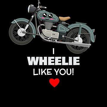 I Wheelie Like You Cute Motorcycle Pun by DogBoo