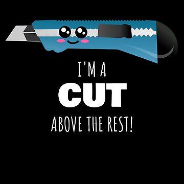 I'm A Cut Above The Rest Cute Box Cutter Pun by DogBoo