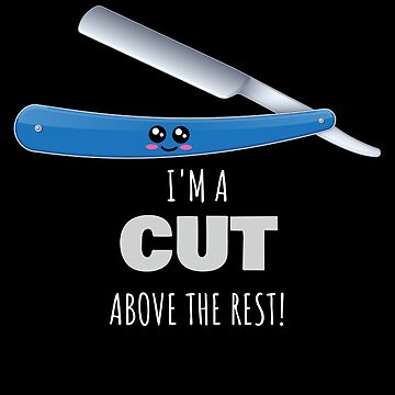 I'm A Cut Above The Rest Funny Straight Razor Pun by DogBoo