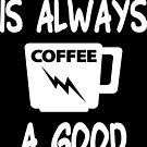 Coffee is always a good idea by wordpower900