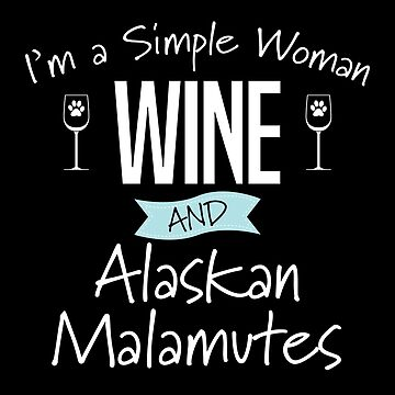 Alaskan Malamute Dog Design Womens - Im A Simple Woman Wine And Alaskan Malamutes by kudostees