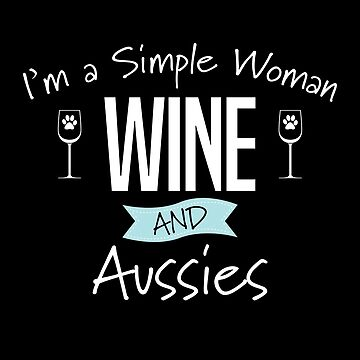 Australian Shepherd Dog Design Womens - Im A Simple Woman Wine And Aussies by kudostees