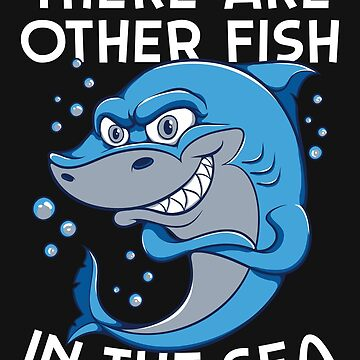 There Are Other Fish In The Sea by hqtrends