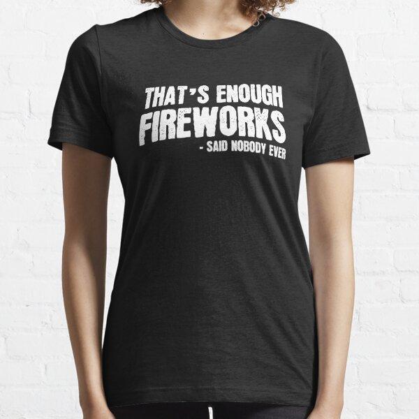 That´s enough FireWorks Essential T-Shirt
