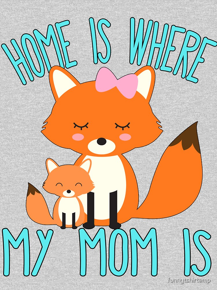 Home Is Where My Mom Is Quote Mother and Baby Fox by funnytshirtemp