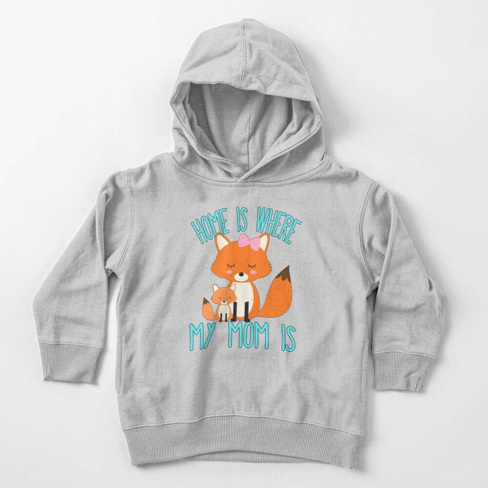 Home Is Where My Mom Is Quote Mother and Baby Fox Toddler Pullover Hoodie