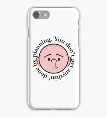 You don't get anythin' done by planning - Pilkology iPhone Case/Skin