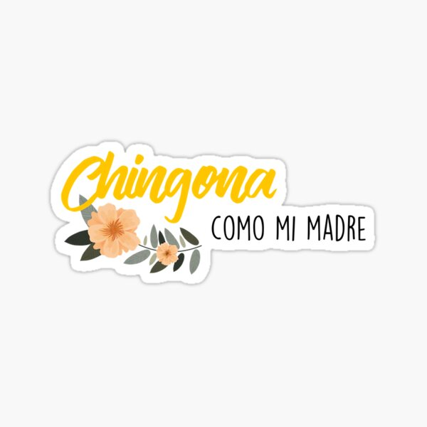Chingona como mi madre Sticker
