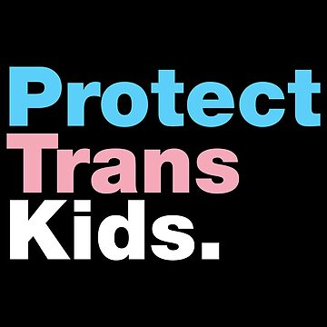 Protect Trans Kids by fishbiscuit