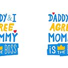 Daddy & I Agree Mommy Is The Boss by NaurinDin
