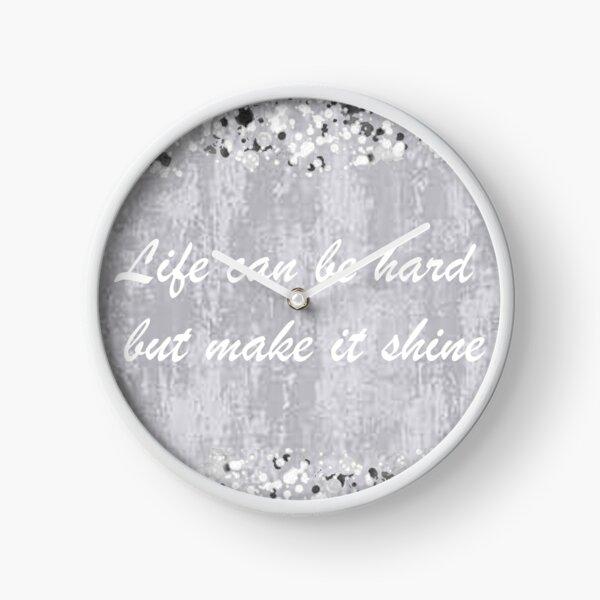 Life can be hard but make it shine Clock