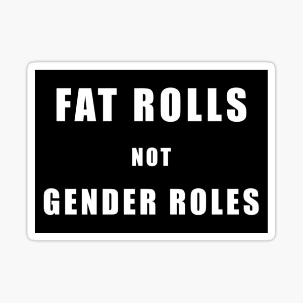 Fat Rolls not Gender Roles (White on Black) Sticker