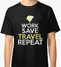 Funny Work Save Travel Repeat Traveling Buddies or Traveler gift Classic T-Shirt