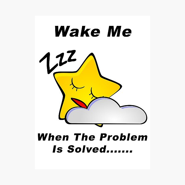 Wake Me - When The Problem Is Solved...... Photographic Print