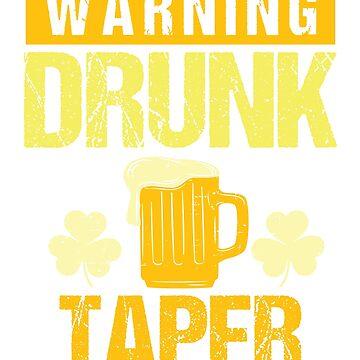 Taper St. Patricks Day 2019 Funny Slogan Novelty Gift by epicshirts