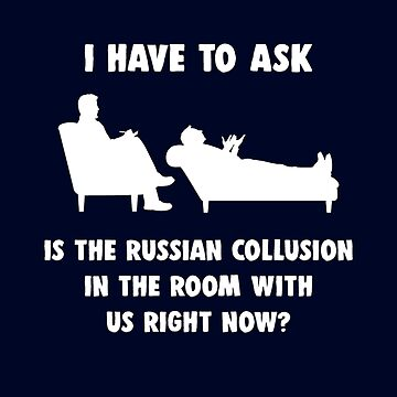 Is the Russian Collusion in the Room With Us Right Now? by Mark5ky