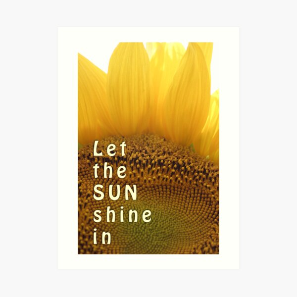 Let the sun shine in (sunflower) Art Print