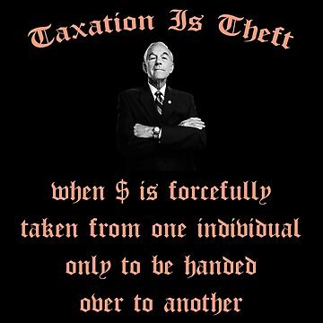 Taxation Is Theft by Mark5ky