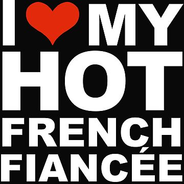 I Love my hot French Fiancee Engaged Engagement France by losttribe