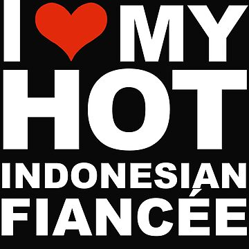 I Love my hot Indonesian Fiancee Engaged Engagement Indonesia by losttribe