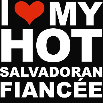 I Love my hot Salvadoran Fiancee Engaged Engagement El Salvador by losttribe