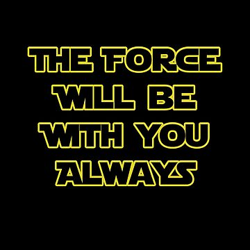 The Force Will Be With You Always  by Mark5ky