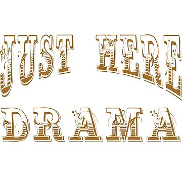 Just Here For The Drama T-Shirt. theatrical piece; acting theatre dramaturgy theatrics by Customdesign200