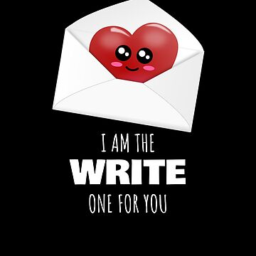 I Am The Write One For You Cute Letter Pun by DogBoo