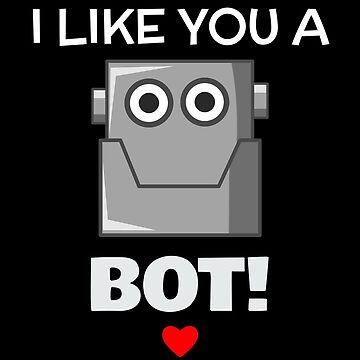 I Like You A Bot Cute Robot Pun by DogBoo
