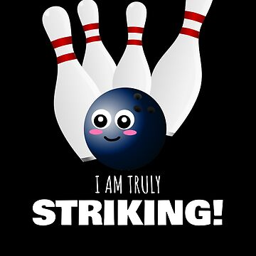 I Am Truly Striking Cute Bowling Pun by DogBoo