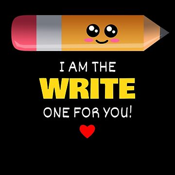 I Am The Write One For You Cute Pencil Pun by DogBoo