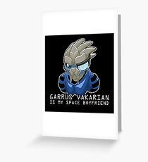 Garrus Is My Space Boyfriend Greeting Card
